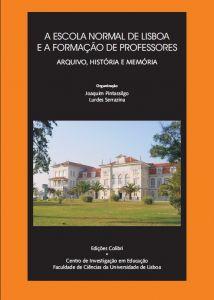 """Capa do livro """"A Escola Normal de Lisboa e a Formação de professores: Arquivo, história e memória"""". Organizadores: Joaquim Pintassilgo & Lurdes Serrazina"""