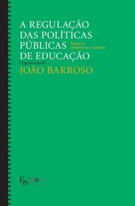"""Capa do livro """"A regulação das Políticas Públicas de Educação: Espaços, Dinâmicas e Actores"""", de João Barroso"""