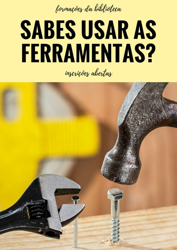 Workshops Biblioteca: Sabes usar as ferramentas?