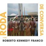 Roda de Conversa: Histórias do Movimento Indígena na luta por Terra, Trabalho e Educação Escolar Diferenciada, com Roberto Kennedy Franco