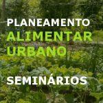 Planeamento Alimentar Urbano – Ciclo de Seminários