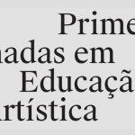 Primeiras Jornadas em Educação Artística