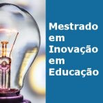 Inovação em destaque na nova especialidade do Mestrado em Educação